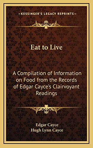 9781168677389: Eat to Live: A Compilation of Information on Food from the Records of Edgar Cayce's Clairvoyant Readings