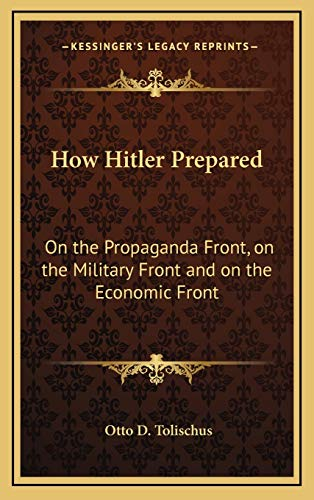 9781168678324: How Hitler Prepared: On the Propaganda Front, on the Military Front and on the Economic Front