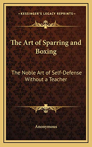 9781168679635: The Art of Sparring and Boxing: The Noble Art of Self-Defense Without a Teacher
