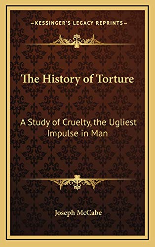 9781168680174: The History of Torture: A Study of Cruelty, the Ugliest Impulse in Man