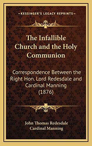 9781168681690: The Infallible Church and the Holy Communion: Correspondence Between the Right Hon. Lord Redesdale and Cardinal Manning (1876)