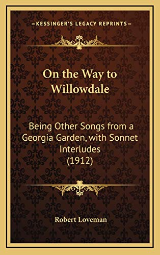 9781168682895: On the Way to Willowdale: Being Other Songs from a Georgia Garden, with Sonnet Interludes (1912)