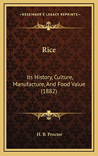 9781168682970: Rice: Its History, Culture, Manufacture, And Food Value (1882)