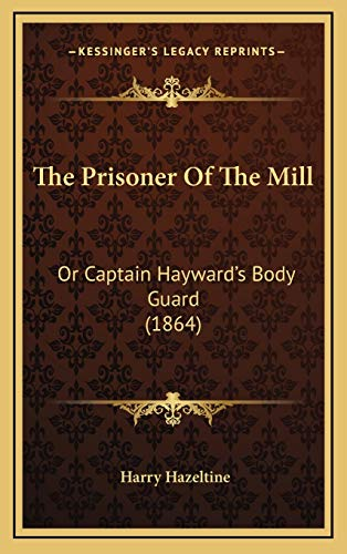 9781168686343: The Prisoner Of The Mill: Or Captain Hayward's Body Guard (1864)