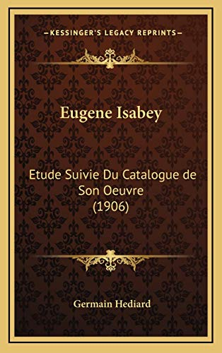 9781168693761: Eugene Isabey: Etude Suivie Du Catalogue de Son Oeuvre (1906) (French Edition)