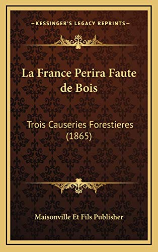 9781168693808: La France Perira Faute de Bois: Trois Causeries Forestieres (1865) (French Edition)
