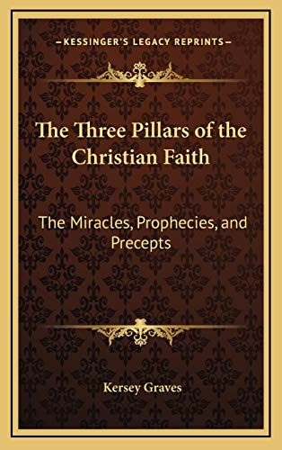 9781168694270: The Three Pillars of the Christian Faith: The Miracles, Prophecies, and Precepts