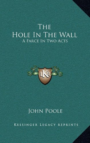 9781168695086: The Hole in the Wall: A Farce in Two Acts