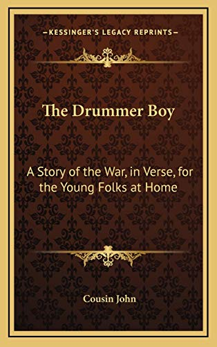 9781168695413: The Drummer Boy: A Story of the War, in Verse, for the Young Folks at Home