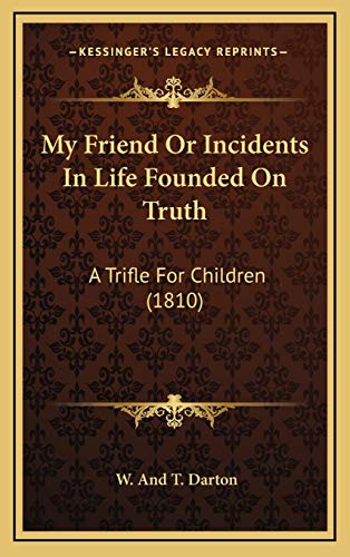 9781168696090: My Friend Or Incidents In Life Founded On Truth: A Trifle For Children (1810)