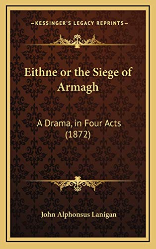 9781168699435: Eithne or the Siege of Armagh: A Drama, in Four Acts (1872)