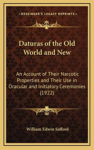 9781168701398: Daturas of the Old World and New: An Account of Their Narcotic Properties and Their Use in Oracular and Initiatory Ceremonies (1922)