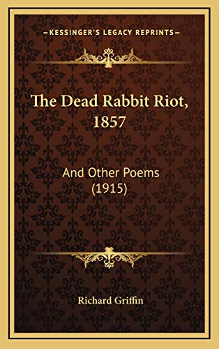 9781168703958: The Dead Rabbit Riot, 1857: And Other Poems (1915)