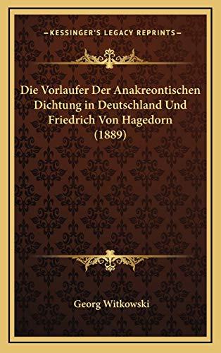 9781168704658: Die Vorlaufer Der Anakreontischen Dichtung in Deutschland Und Friedrich Von Hagedorn (1889) (German Edition)