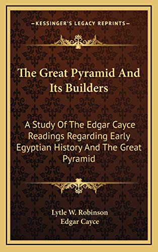 9781168709769: The Great Pyramid And Its Builders: A Study Of The Edgar Cayce Readings Regarding Early Egyptian History And The Great Pyramid