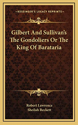 9781168710406: Gilbert And Sullivan's The Gondoliers Or The King Of Barataria