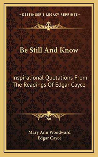 9781168710772: Be Still And Know: Inspirational Quotations From The Readings Of Edgar Cayce