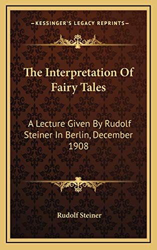 9781168710888: The Interpretation Of Fairy Tales: A Lecture Given By Rudolf Steiner In Berlin, December 1908