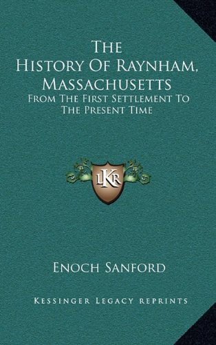 9781168711243: The History Of Raynham, Massachusetts: From The First Settlement To The Present Time