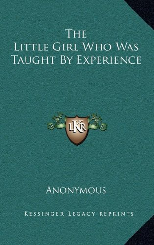9781168711359: The Little Girl Who Was Taught By Experience