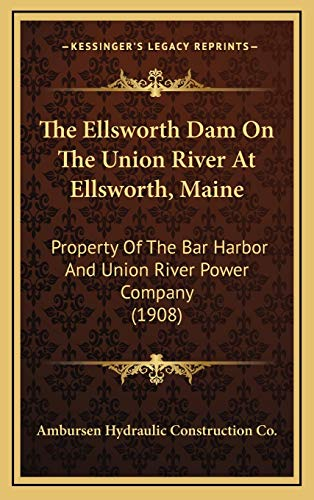 9781168712288: The Ellsworth Dam On The Union River At Ellsworth, Maine: Property Of The Bar Harbor And Union River Power Company (1908)