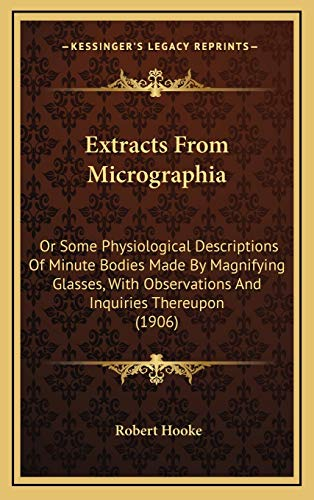 9781168714053: Extracts From Micrographia: Or Some Physiological Descriptions Of Minute Bodies Made By Magnifying Glasses, With Observations And Inquiries Thereupon (1906)