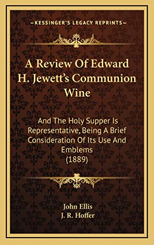 9781168715975: A Review Of Edward H. Jewett's Communion Wine: And The Holy Supper Is Representative, Being A Brief Consideration Of Its Use And Emblems (1889)