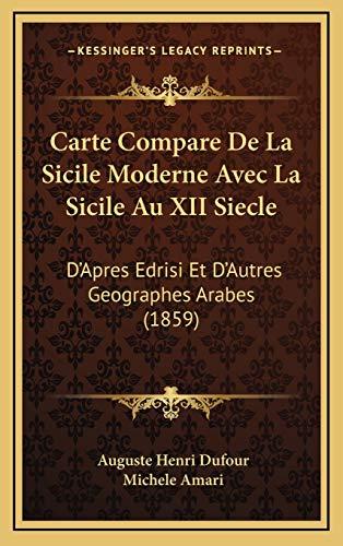 9781168722898: Carte Compare De La Sicile Moderne Avec La Sicile Au XII Siecle: D'Apres Edrisi Et D'Autres Geographes Arabes (1859) (French Edition)
