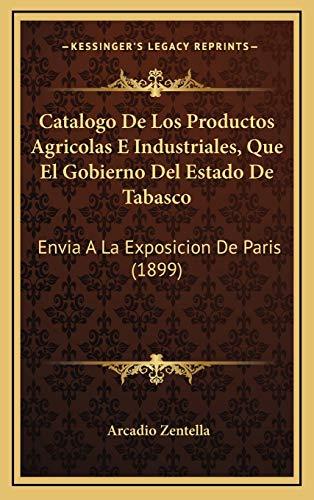 9781168722904: Catalogo De Los Productos Agricolas E Industriales, Que El Gobierno Del Estado De Tabasco: Envia A La Exposicion De Paris (1899) (Spanish Edition)