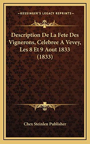 9781168723581: Description De La Fete Des Vignerons, Celebree A Vevey, Les 8 Et 9 Aout 1833 (1833) (French Edition)