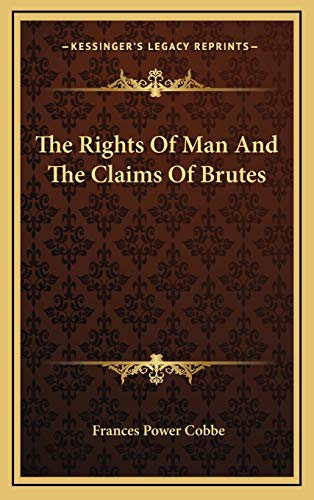 9781168725585: The Rights Of Man And The Claims Of Brutes