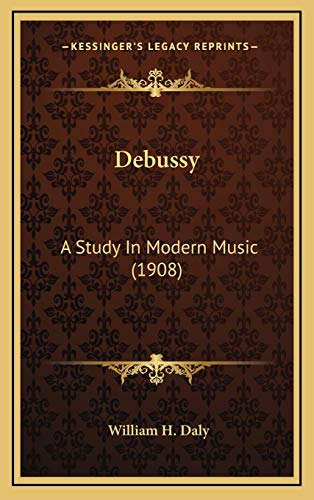 9781168727633: Debussy: A Study In Modern Music (1908)
