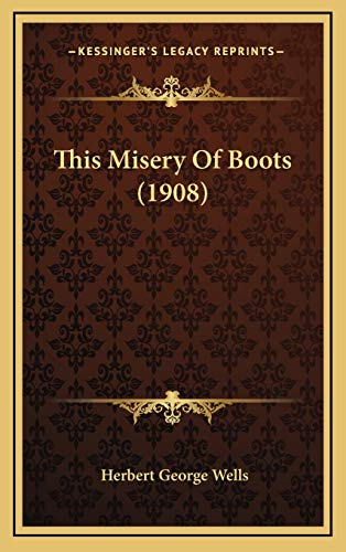 9781168729521: This Misery Of Boots (1908)