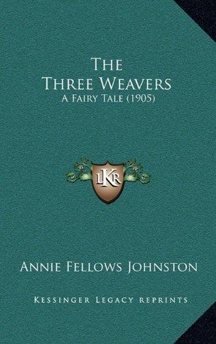 The Three Weavers: A Fairy Tale (1905) (1168731569) by Annie Fellows Johnston