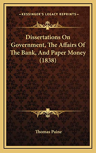 9781168732606: Dissertations On Government, The Affairs Of The Bank, And Paper Money (1838)