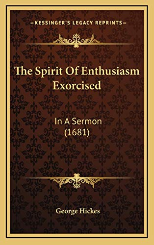 9781168733931: The Spirit Of Enthusiasm Exorcised: In A Sermon (1681)