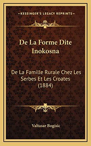 9781168736239: De La Forme Dite Inokosna: De La Famille Rurale Chez Les Serbes Et Les Croates (1884) (French Edition)