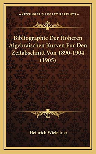 9781168736680: Bibliographie Der Hoheren Algebraischen Kurven Fur Den Zeitabschnitt Von 1890-1904 (1905) (German Edition)