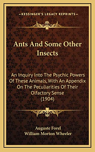 9781168741479: Ants And Some Other Insects: An Inquiry Into The Psychic Powers Of These Animals, With An Appendix On The Peculiarities Of Their Olfactory Sense (1904)
