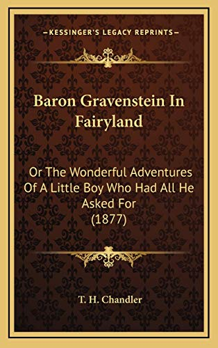 9781168743299: Baron Gravenstein In Fairyland: Or The Wonderful Adventures Of A Little Boy Who Had All He Asked For (1877)