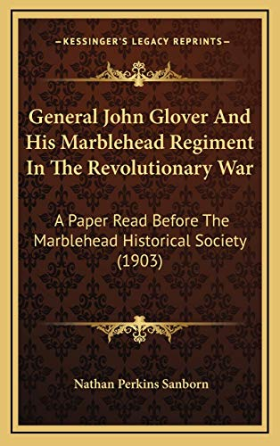 9781168743428: General John Glover And His Marblehead Regiment In The Revolutionary War: A Paper Read Before The Marblehead Historical Society (1903)