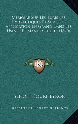 9781168749802: Memoire Sur Les Turbines Hydrauliques Et Sur Leur Application En Grand Dans Les Usines Et Manufactures (1840) (French Edition)