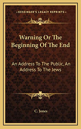 Warning Or The Beginning Of The End: An Address To The Public, An Address To The Jews (9781168756077) by C. Jones