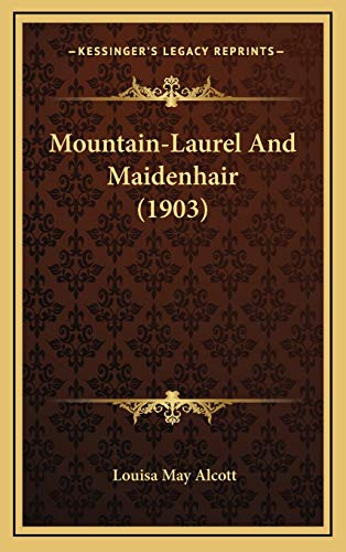 9781168756589: Mountain-Laurel And Maidenhair (1903)