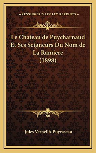 9781168765475: Le Chateau de Puycharnaud Et Ses Seigneurs Du Nom de La Ramiere (1898) (French Edition)