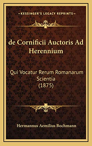 9781168767998: de Cornificii Auctoris Ad Herennium: Qui Vocatur Rerum Romanarum Scientia (1875) (Latin Edition)