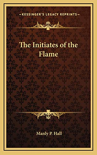 The Initiates of the Flame: Hall, Manly P.