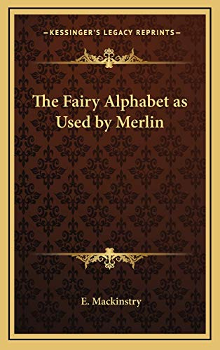 9781168770684: The Fairy Alphabet as Used by Merlin