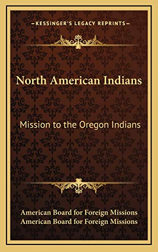9781168771933: North American Indians: Mission to the Oregon Indians: Choctaws, Cherokees, Pawnees, Sioux, Ojibwas, Stockbridge Indians, New York Indians, an