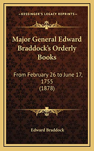 9781168771971: Major General Edward Braddock's Orderly Books: From February 26 to June 17, 1755 (1878)